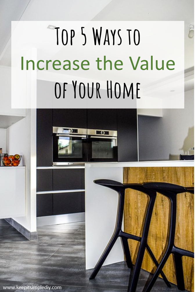 Top 5 ways to increase the value of your home keep it for How to increase home value