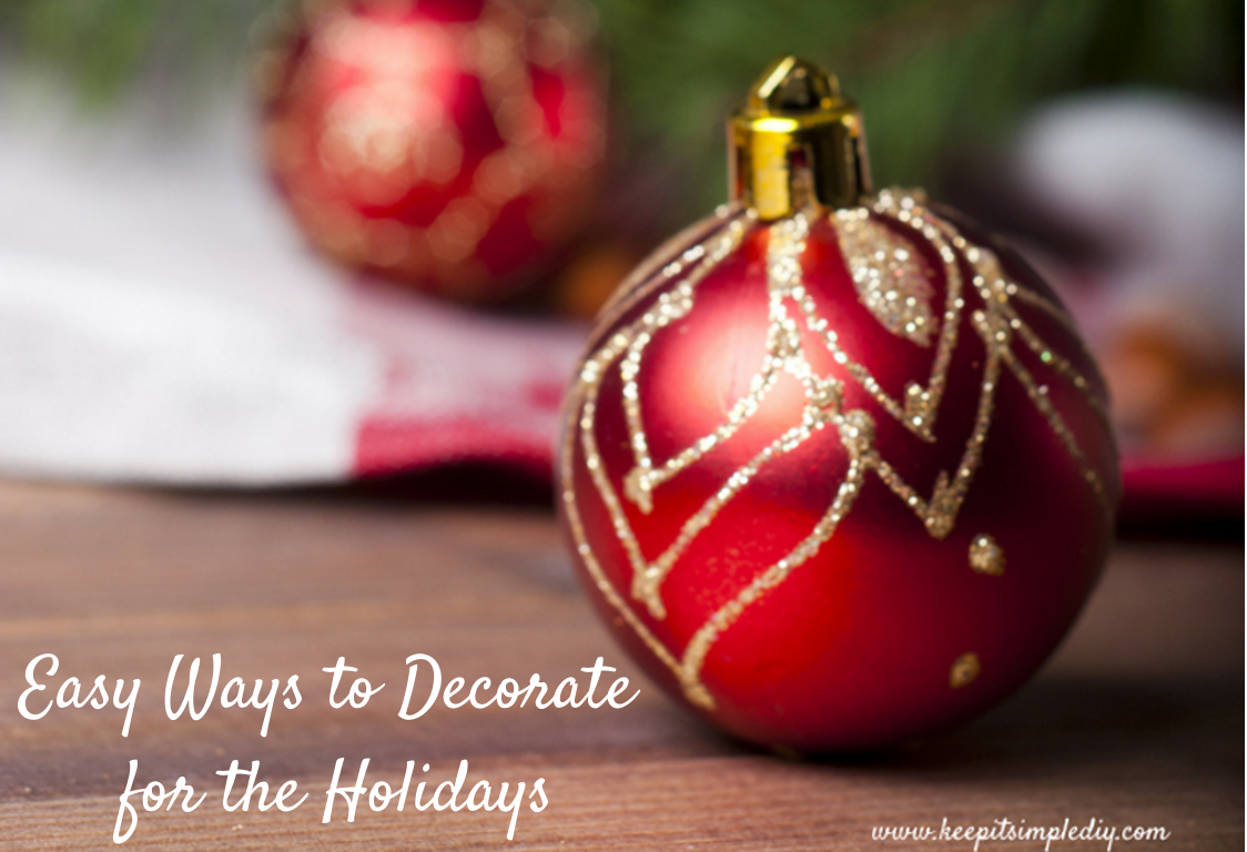 Easy Ways to Decorate for the Holidays